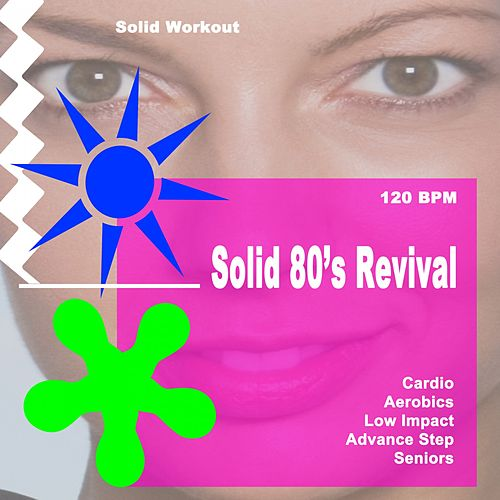 Solid Workout Presents Solid 80's Revival (Motivational Cardio, Aerobics, Low Impact, Advanced Step & Seniors Workout Session) [120 Bpm] von Power Sport Team