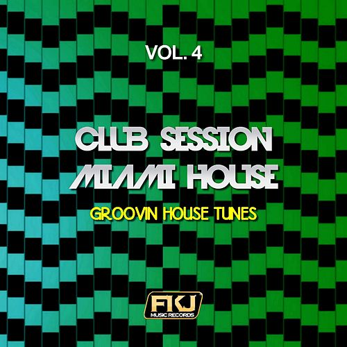 Club Session Miami House, Vol. 4 (Groovin House Tunes) di Various Artists