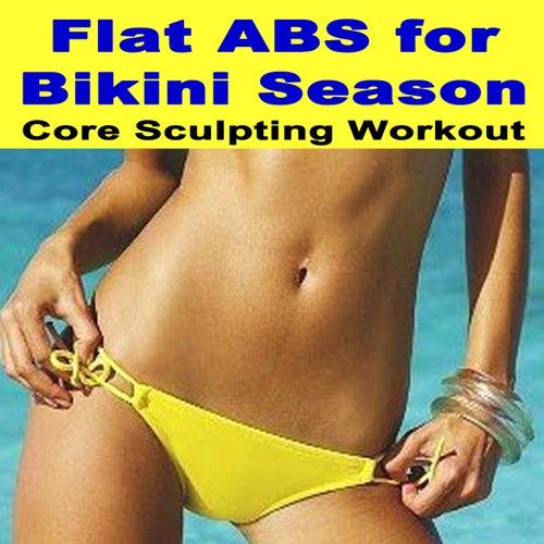Flat Abs for Bikini Season, the Core Sculpting Workout (140 Bpm) & DJ Mix (The Best Music for Aerobics, Pumpin' Cardio Power, Plyo, Exercise, Steps, Barré, Curves, Sculpting, Abs, Butt, Lean, Twerk, Slim Down Fitness Workout) de The Allstars