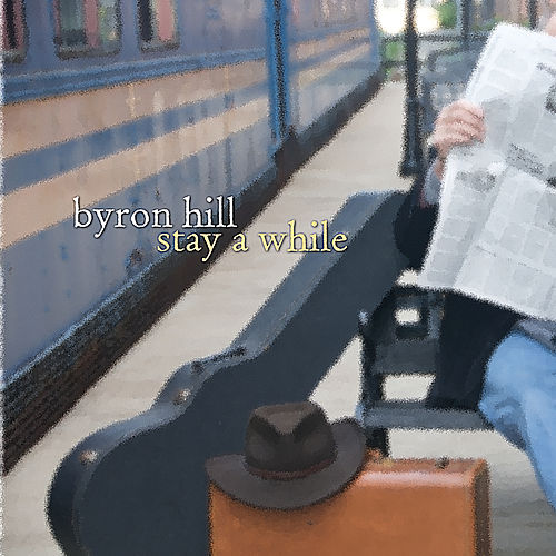 Stay a While by Byron Hill