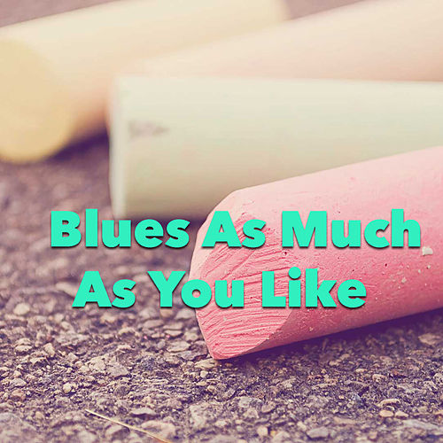 Blues As Much As You Like de Various Artists