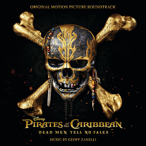 Pirates of the Caribbean: Dead Men Tell No Tales (Original Motion Picture Soundtrack) by Various Artists