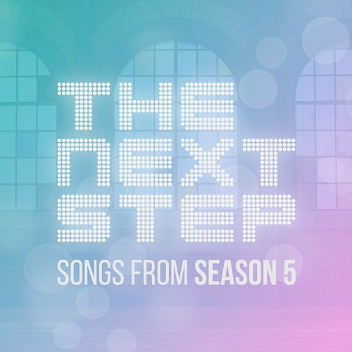 The Next Step: Songs From Season 5 by The Next Step