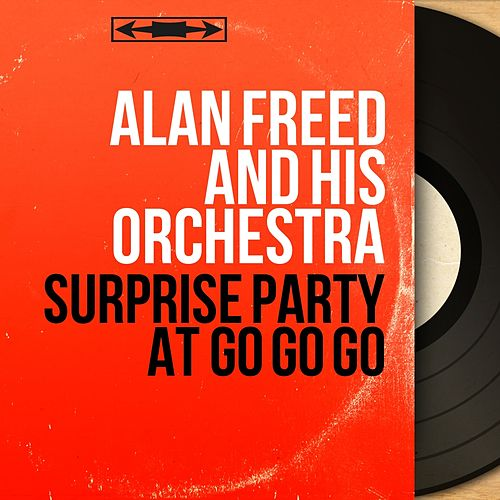 Surprise Party At Go Go Go (Mono Version) by Alan Freed