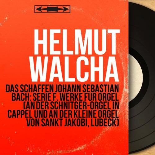 Das Schaffen Johann Sebastian Bach: Serie F. Werke für Orgel (An der Schnitger-Orgel in Cappel und an der kleine Orgel von Sankt Jakobi, Lübeck) (Mono Version) by Helmut Walcha