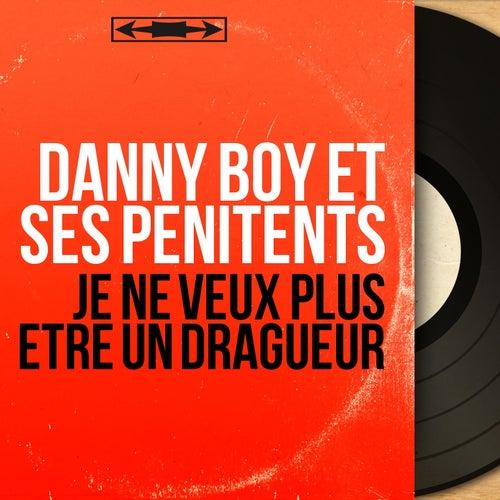 Je ne veux plus être un dragueur (Mono version) de Danny Boy et ses Pénitents