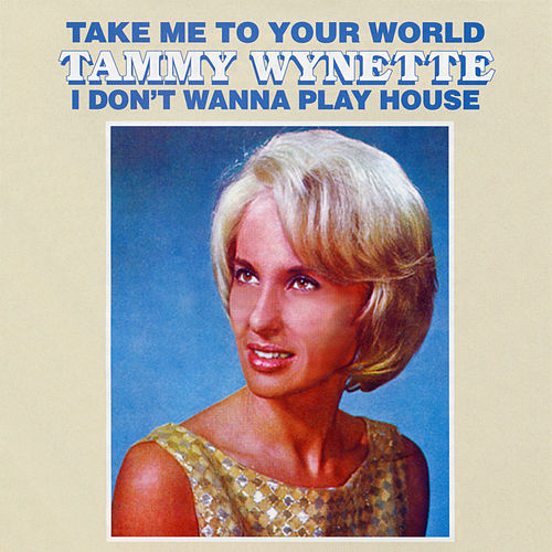 Take Me To Your World/I Don't Want To Play House de Tammy Wynette