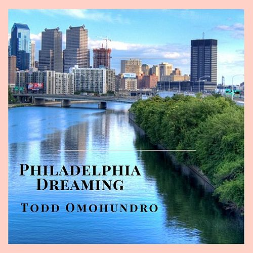 Philadelphia Dreaming by Todd Omohundro
