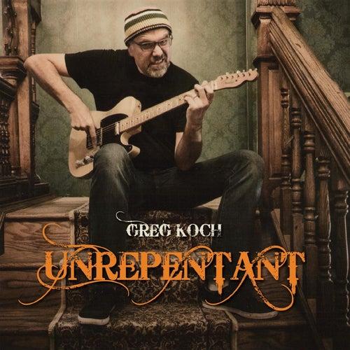 Unrepentant by Greg Koch