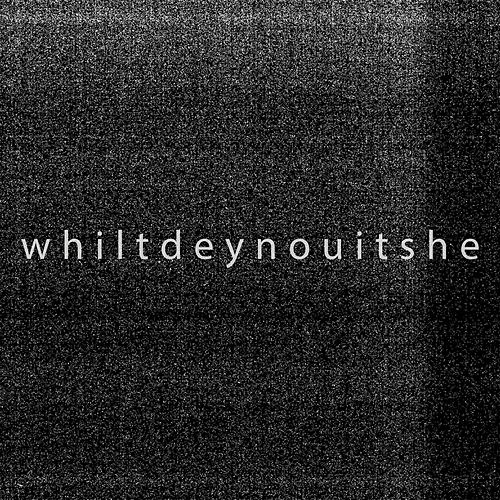 W H I L T D E Y N O U I T S H E by Wild Youth