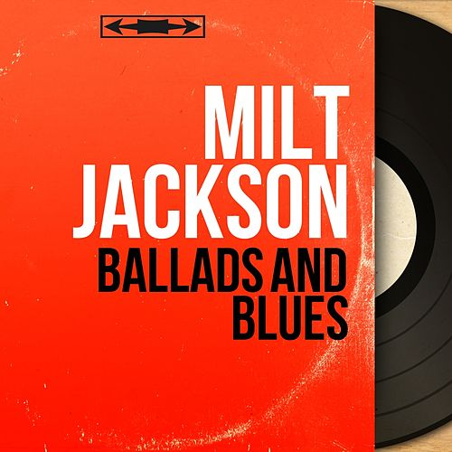 Ballads and Blues (Mono Version) by Milt Jackson