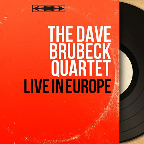 Live in Europe (Live, Mono Version) by The Dave Brubeck Quartet