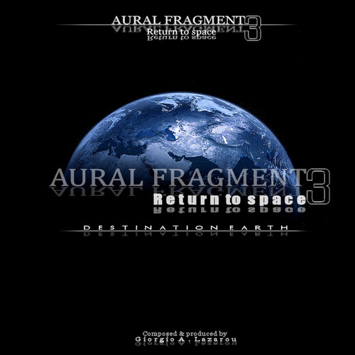 Return to Space 3 Destination Earth by Aural Fragment