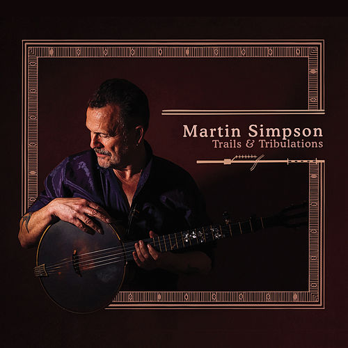 Trails & Tribulations (Deluxe Edition) von Martin Simpson