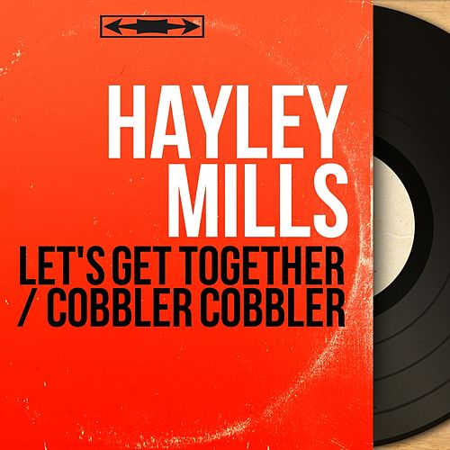 Let's Get Together / Cobbler Cobbler (Mono Version) de Hayley Mills