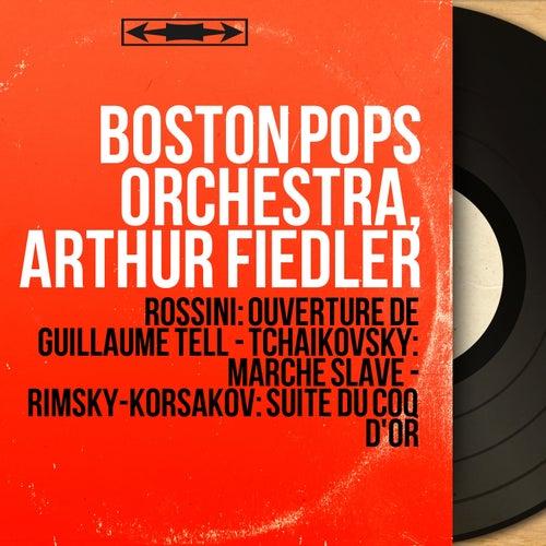 Rossini: Ouverture de Guillaume Tell - Tchaikovsky: Marche slave - Rimsky-Korsakov: Suite du Coq d'or (Mono Version) de Arthur Fiedler