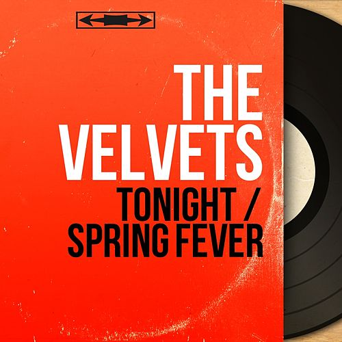 Tonight / Spring Fever (Mono Version) by The Velvets