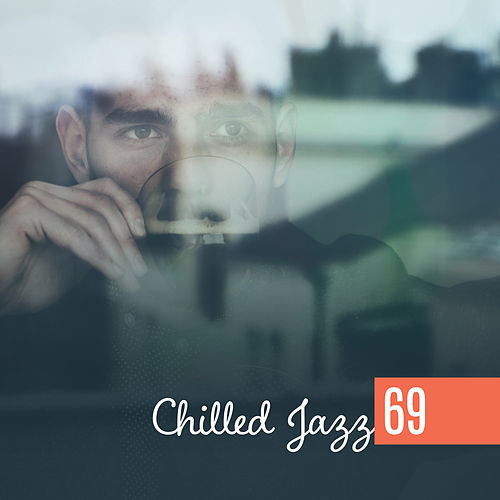 Chilled Jazz 69 – Erotic Ambient Lounge, Sexy Chill Jazz Lounge, Romantic Music, Instrumental Jazz de Acoustic Hits