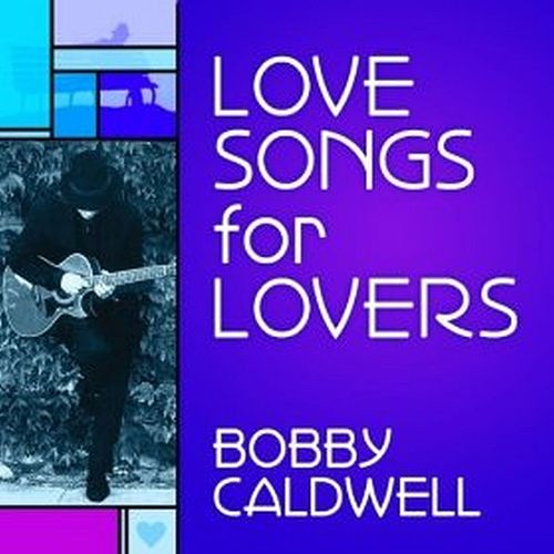 Love Songs for Lovers by Bobby Caldwell