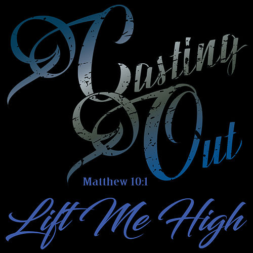 LIft Me High von The Casting Out