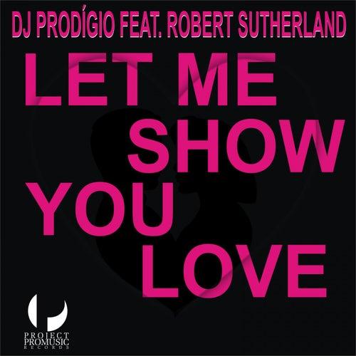 Let Me Show You Love by DJ Prodigio