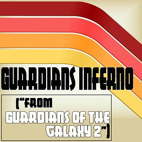 Guardians Inferno (From 'Guardians of the Galaxy 2') by Various Artists