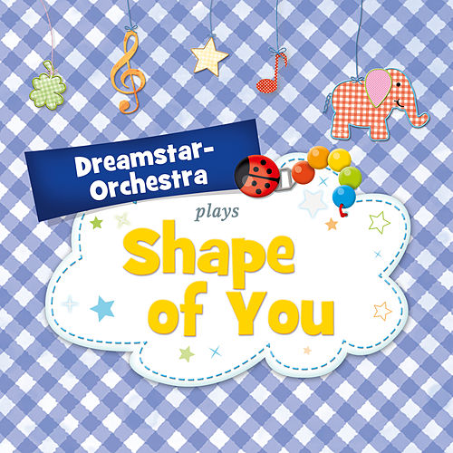 Shape of You by Dreamstar Orchestra