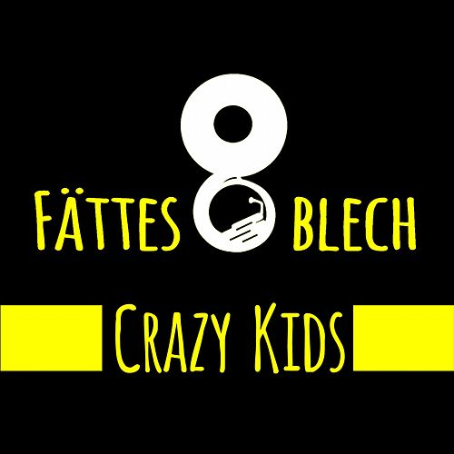 Crazy Kids: Crazy in Love / Gonna Make You Sweat (Everybody Dance Now) / Sun Is up / The Kids Aren't Alright von Fättes Blech