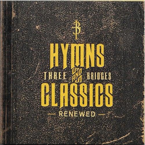 Hymns & Classics Renewed by Three Bridges