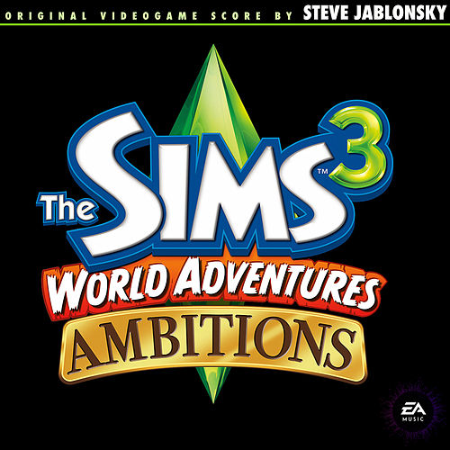 The Sims 3: World Adventures & Ambitions (Original Soundtrack) von Steve Jablonsky