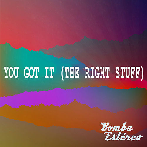 You Got It (The Right Stuff) by Bomba Estereo