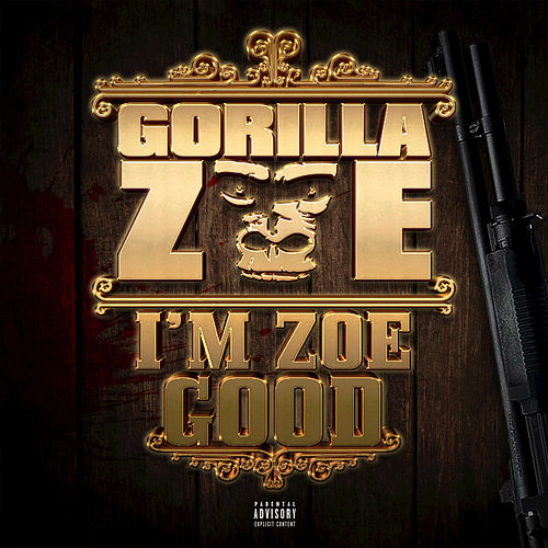 I'm Zoe Good by Gorilla Zoe