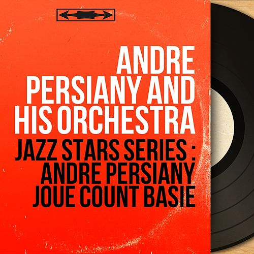 Jazz stars séries : André Persiany joue Count Basie (Mono version) by André Persiany