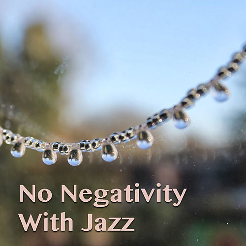 No Negativity With Jazz by Various Artists