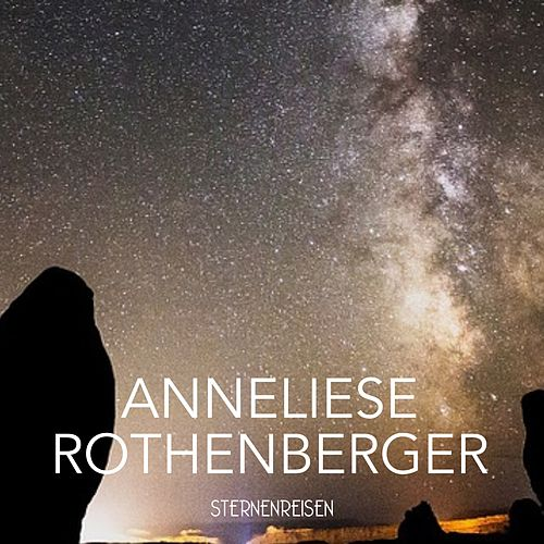 Sternenreisen von Anneliese Rothenberger