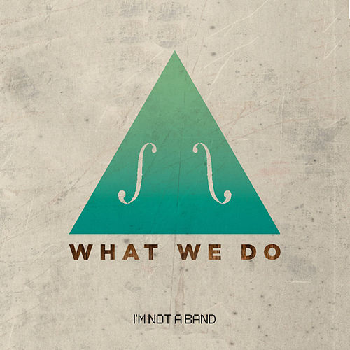What We Do von I'm Not A Band