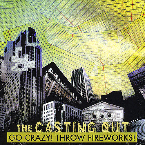 Go Crazy! Throw Fireworks von The Casting Out
