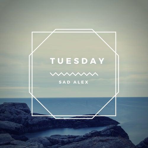 Tuesday de sad alex