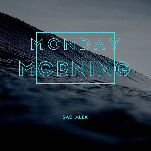 Monday Morning de sad alex