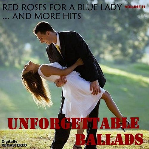 Unforgettable Ballads, Vol. II: Red Roses for a Blue Lady... and More Hits (Remastered) von Various Artists