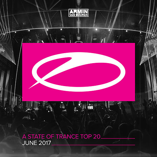 A State Of Trance Top 20 - June 2017 (Including Classic Bonus Track) von Various Artists