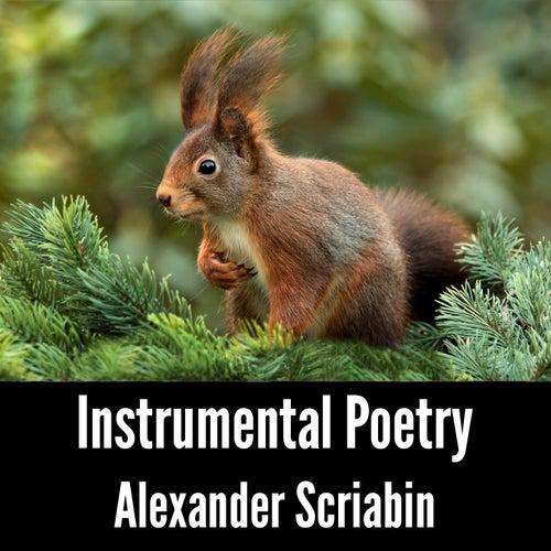 Instrumental Poetry: Alexander Scriabin by Alexander Scriabin
