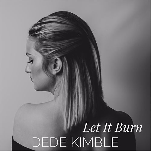 Let It Burn by Dede Kimble