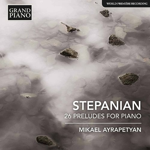 Stepanian: 26 Preludes for Piano by Mikael Ayrapetyan