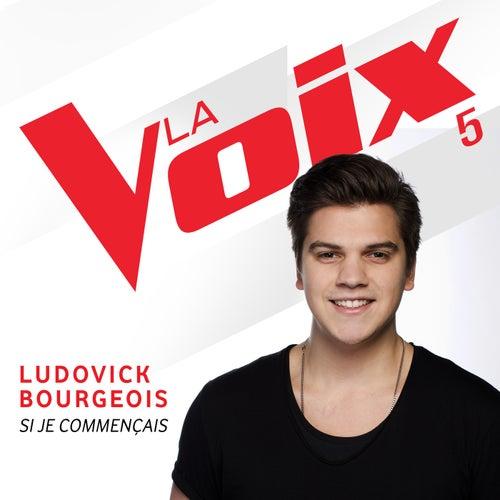 Si je commençais (La Voix 5) de Ludovick Bourgeois