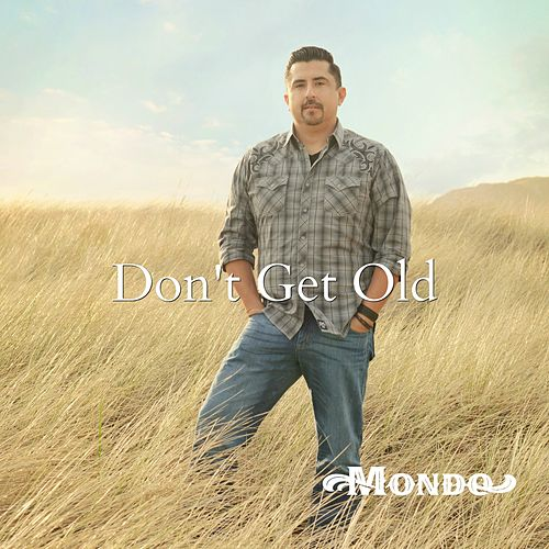 Don't Get Old by Mondo