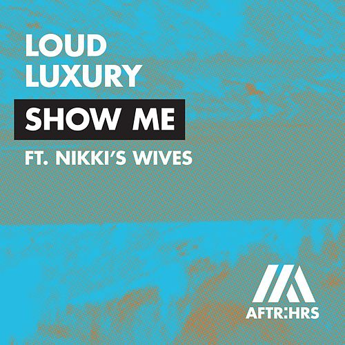 Show Me by Loud Luxury