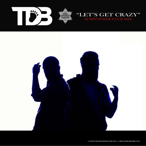 Lets Get Crazy (Jose Spinnin Cortes SubWoofer Club Mix) de T.D.B