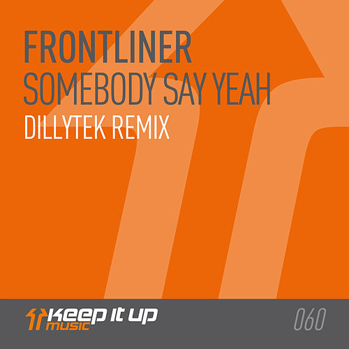 Somebody Say Yeah (Dillytek Remix) by Frontliner