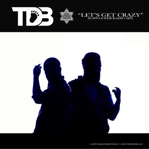 Lets Get Crazy (Jose Spinnin Cortes SubWoofer Radio Mix) de T.D.B